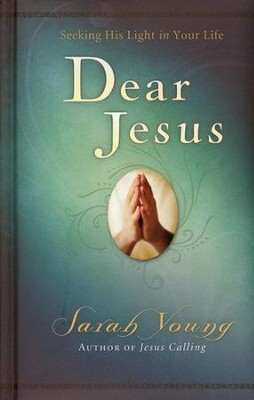 Dear Jesus: Seeking His Light in Your Life   -     By: Sarah Young