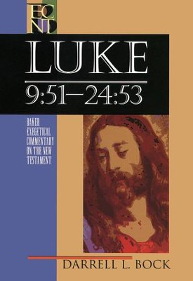 Luke 9:51-24:53: Baker Exegetical Commentary on the New Testament [BECNT]  -     By: Darrell L. Bock