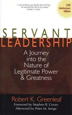 Servant Leadership: A Journey into the Nature of Legitimate Power and Greatness  -     By: Robert K. Greenleaf