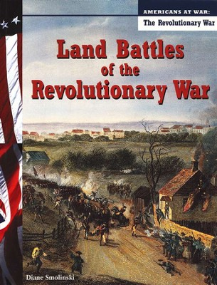 Land Battles Of The Revolutionary War  -     By: Diane Smolinski