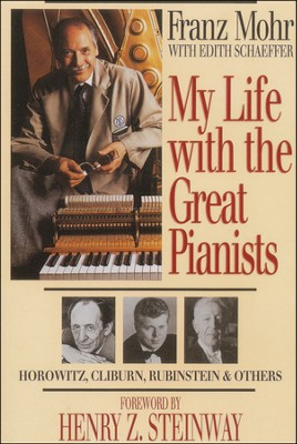 My Life with the Great Pianists, 2nd Edition   -     By: Franz Mohr