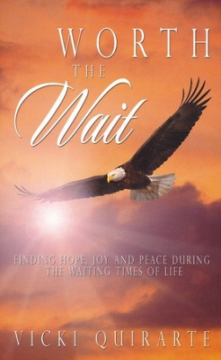 Worth the Wait, Joy and Peace during the Waiting Times of Life  -     By: Vicki Quirarte