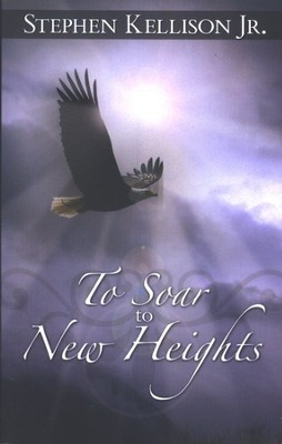 To Soar to New Heights  -     By: Stephen Kellison Jr.