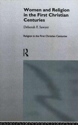 Women and Religion in the First Christian Centuries  -     By: Deborah F. Sawyer