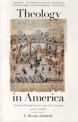 Theology in America: Christian Thought from the Age of the Puritans to the Civil War  -     By: E. Brooks Holifield