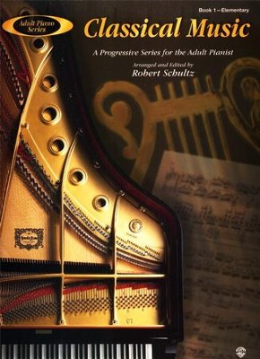 Adult Piano Series: Classical Music, Book 1: A Progressive Series for the Adult Pianist  -     By: Robert Schultz