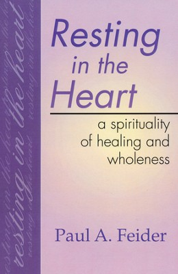 Resting in the Heart: A Spirituality of Healing and Wholeness  -     By: Paul Feider