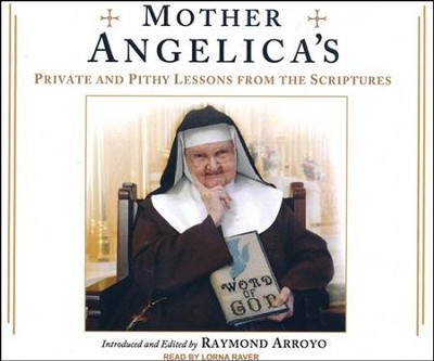 Mother Angelica's Private and Pithy Lessons from the Scriptures, Unabridged Audiobook on CD  -     Narrated By: Lorna Raver     By: Raymond Arroyo