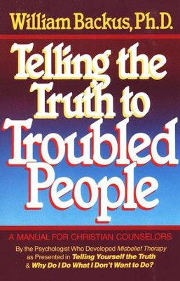 Telling the Truth to Troubled People: A Manual for Christian  Counselors  -     By: William Backus