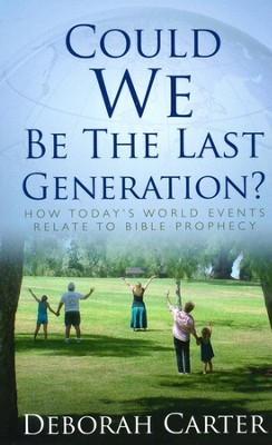 Could We Be the Last Generation?   -     By: Deborah Carter