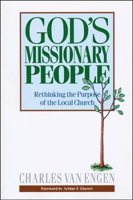 God's Missionary People: Rethinking the Purpose of the Local Church  -     By: Charles Van Engen