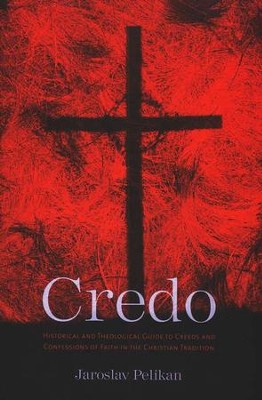 Credo: Historical and Theological Guide to Creeds and Confessions of Faith in the Christian Tradition  -     By: Jaroslav Pelikan