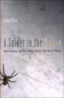 A Spider in the Palace: Understanding and Overcoming Anxiety and Social Phobia  -     By: Jeanne Pricer