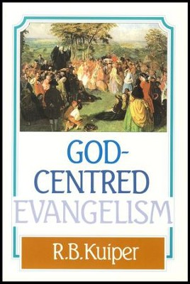 God-Centered Evangelism   -     By: R.B. Kuiper