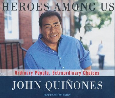 Heroes Among Us: Ordinary People, Extraordinary Choices, Unabridged Audiobook on CD  -     Narrated By: Arthur Morey     By: John Quinones