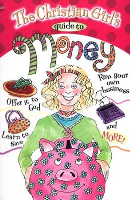 Christian Girl's Guide to Money   -     By: Rebecca Park Totilo