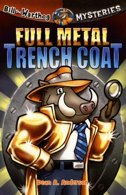 Bill the Warthog Mysteries #1: Full Metal Trench Coat   -     By: Dean A. Anderson