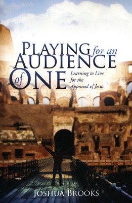 Playing for an Audience of One  -     By: Joshua Brooks