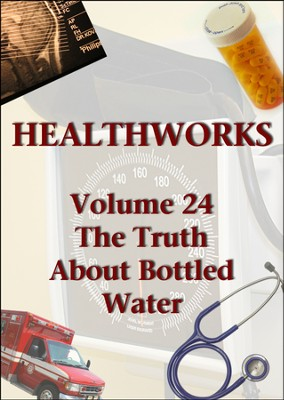 Health Works Volume 24: The Truth About Bottled Water DVD  -