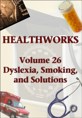 Health Works Volume 26: Dyslexia, Smoking, and Solutions DVD  -