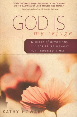God Is My Refuge: 12 Weeks of Devotions and Scripture Memory for Troubled Times  -     By: Kathy Howard