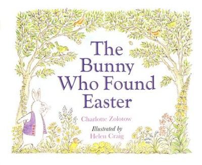 The Bunny Who Found Easter   -     By: Charlotte Zolotow     Illustrated By: Helen Craig