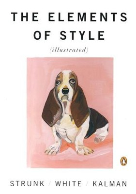 The Elements of Style, Illustrated Edition   -     By: William Strunk, E.B. White     Illustrated By: Maria Kalman