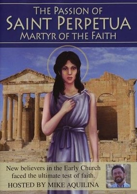 The Passion of Saint Perpetua: Martyr of the Faith   -