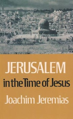 Jerusalem in the Time of Jesus   -     By: Joachim Jeremias
