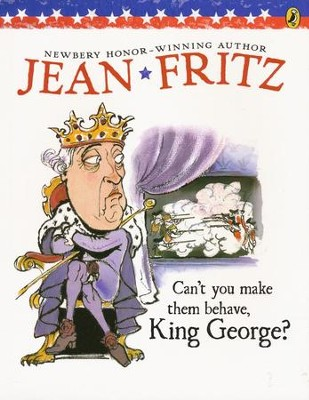 Can't You Make Them Behave, King George?  -     By: Jean Fritz