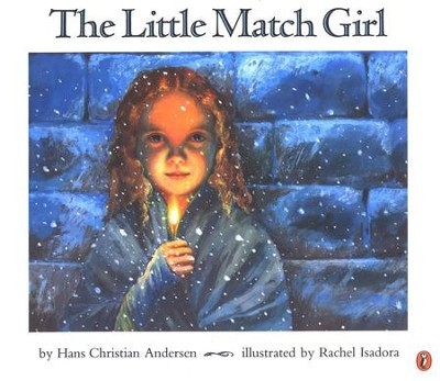 The Little Match Girl  -     By: Hans Christian Andersen     Illustrated By: Rachel Isadora