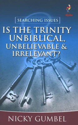 Is the Trinity Unbiblical, Unbelievable, and Irrelevant?  -     By: Nicky Gumbel