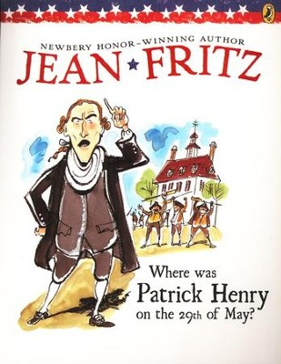 Where Was Patrick Henry on the 29th of May?  -     By: Jean Fritz