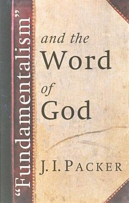 Fundamentalism and the Word of God   -     By: J.I. Packer