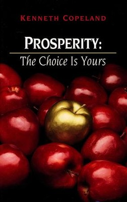 Prosperity: The Choice Is Yours  -     By: Kenneth Copeland