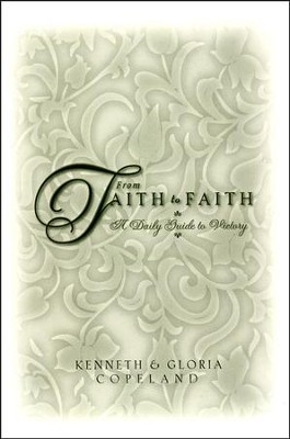 From Faith To Faith   -     By: Gloria Copeland