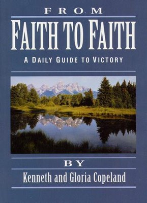 From Faith to Faith: A Daily Guide to Victory  -     By: Kenneth Copeland