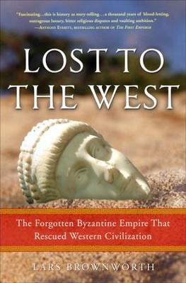 Lost to the West: The Forgotten Byzantine Empire That Rescued Western Civilization - eBook  -     By: Lars Brownworth