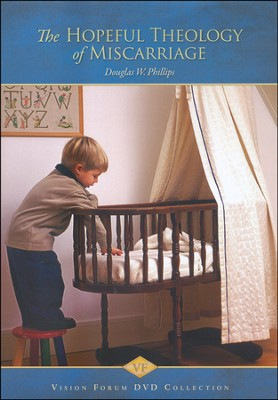 The Hopeful Theology of Miscarriage DVD  -     By: Douglas W. Phillips