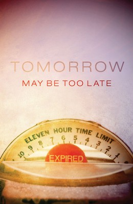 Tomorrow May Be Too Late, Pack of 25 Tracts  -     By: George Sweeting