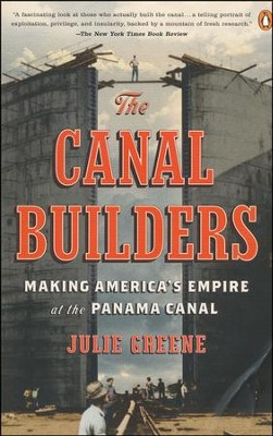 The Canal Builders: Making America's Empire at the Panama Canal  -     By: Julie Greene