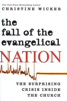 The Fall of the Evangelical Nation: The Surprising Crisis Inside The Church  -     By: Christine Wicker