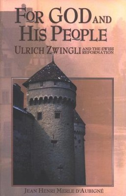 For God and His People: Ulrich Zwingli and the Swiss  Reformation  -     By: Jean Henri Merle D'Aubigne