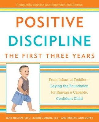 Positive Discipline: The First Three Years: From Infant to Toddler-Laying the Foundation for Raising a Capable, Confident Child - eBook  -     By: Jane Nelsen