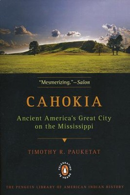 Cahokia: Ancient America's Great City on the Mississippi  -     By: Timothy R. Pauketat