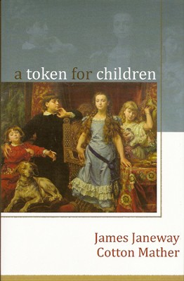 A Token for Children   -     By: James Janeway, Cotton Mather