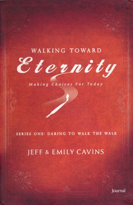 Walking Toward Eternity: Daring to Walk the Walk, Journal  -     By: Jeff Cavins, Emily Cavins