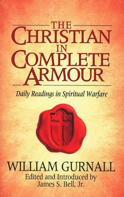 The Christian in Complete Armor: Daily Readings in  Spiritual Warfare  -     Edited By: James S. Bell Jr.     By: William Gurnall