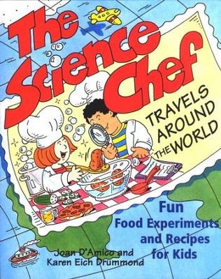 The Science Chef Travels Around the World: Fun Food Experiments and Recipes for Kids  -     By: Joan D'Amico