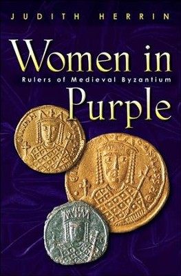 Women in Purple: Rulers of Medieval Byzantium  -     By: Judith Herrin